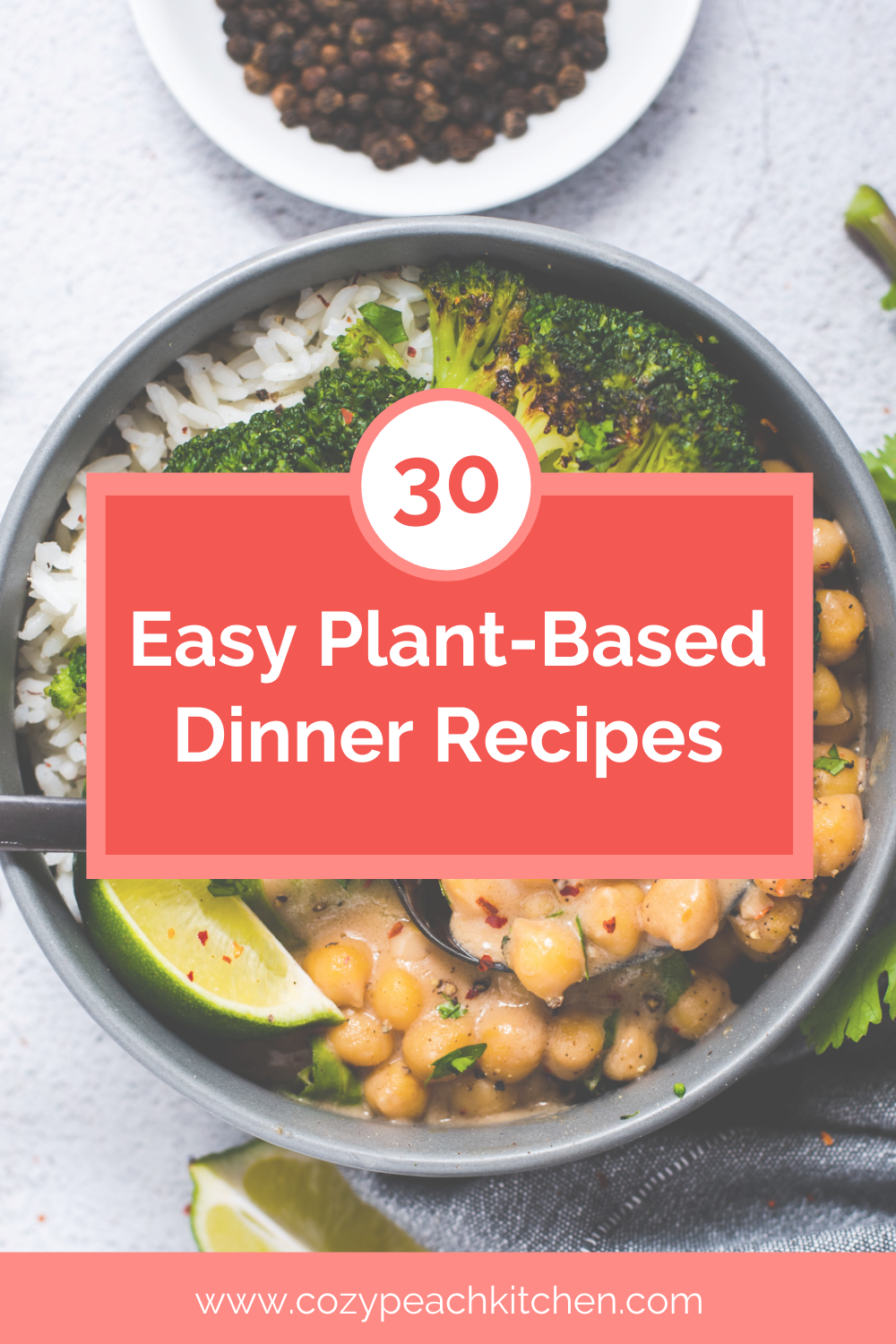 """Graphic with title """"30 Easy Plant Based Dinner Recipes"""" written across a bowl of broccoli and chickpeas"""