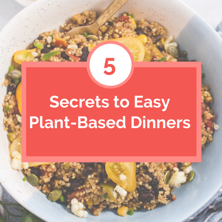"Graphic with title ""5 Secrets to Easy Plant Based Dinners"""